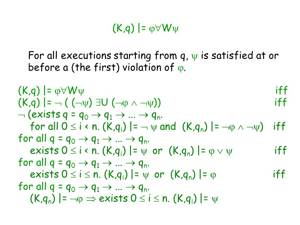 (K,q) |= W For all executions starting from q,  is satisfied at or. before a (the first) violation of .