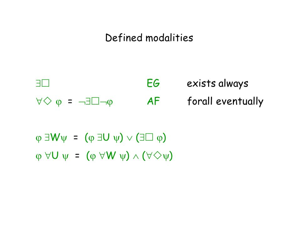 Defined modalities  EG exists always.   =  AF forall eventually.