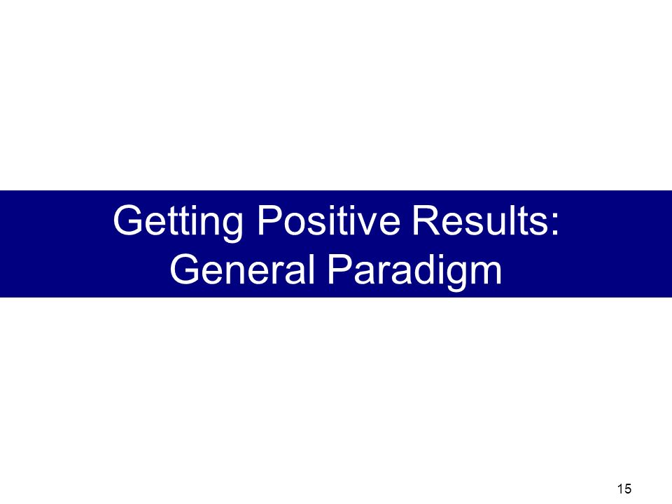 Getting Positive Results: General Paradigm