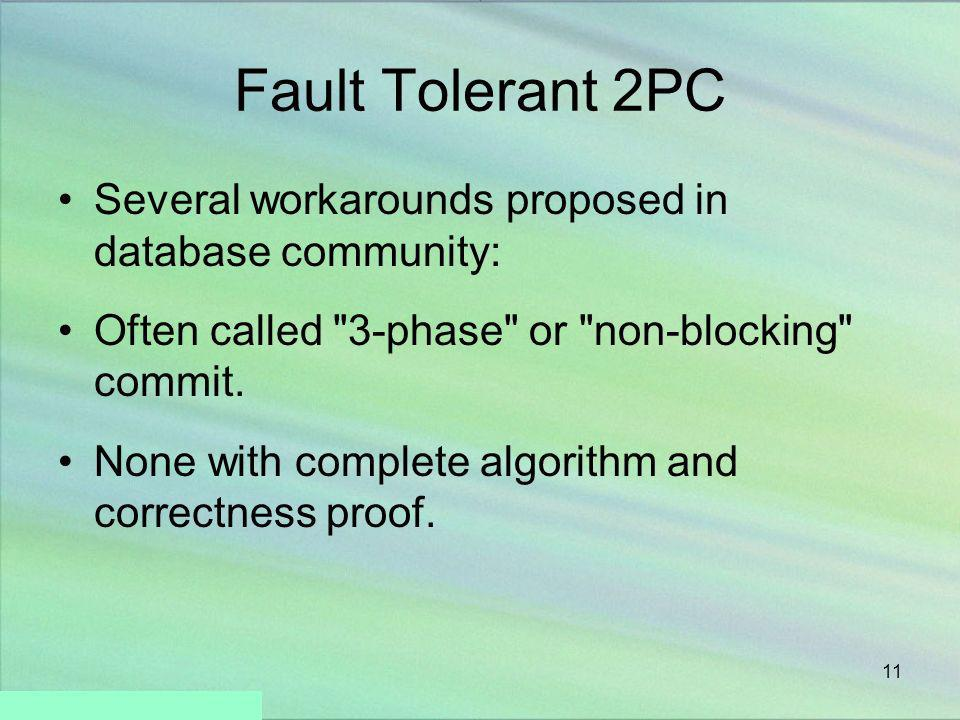 Fault Tolerant 2PC Several workarounds proposed in database community: