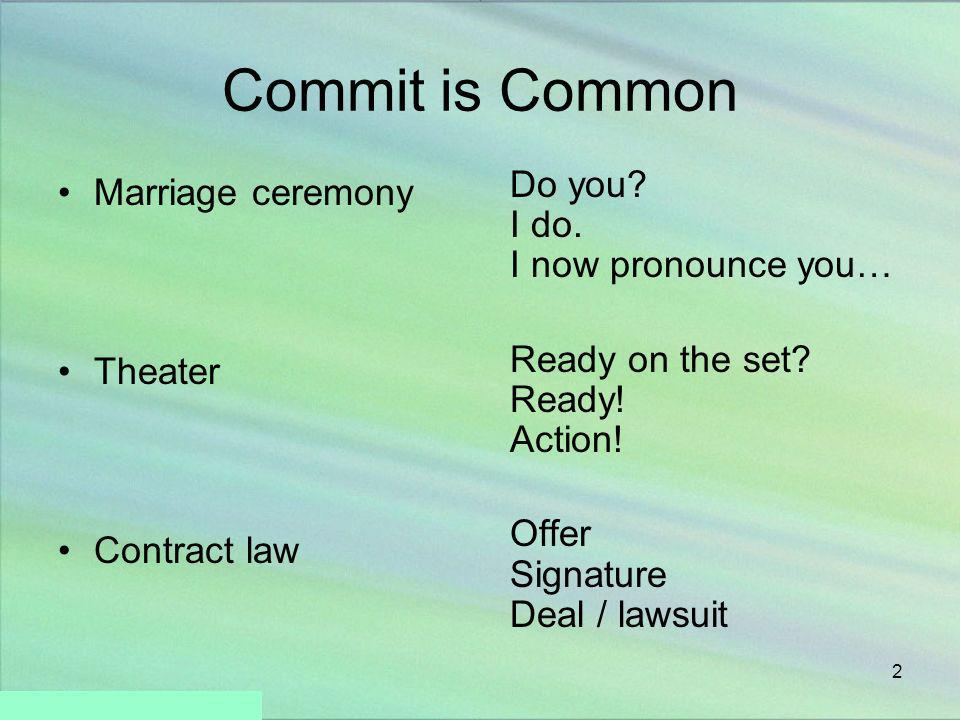 Commit is Common Do you I do. I now pronounce you… Marriage ceremony
