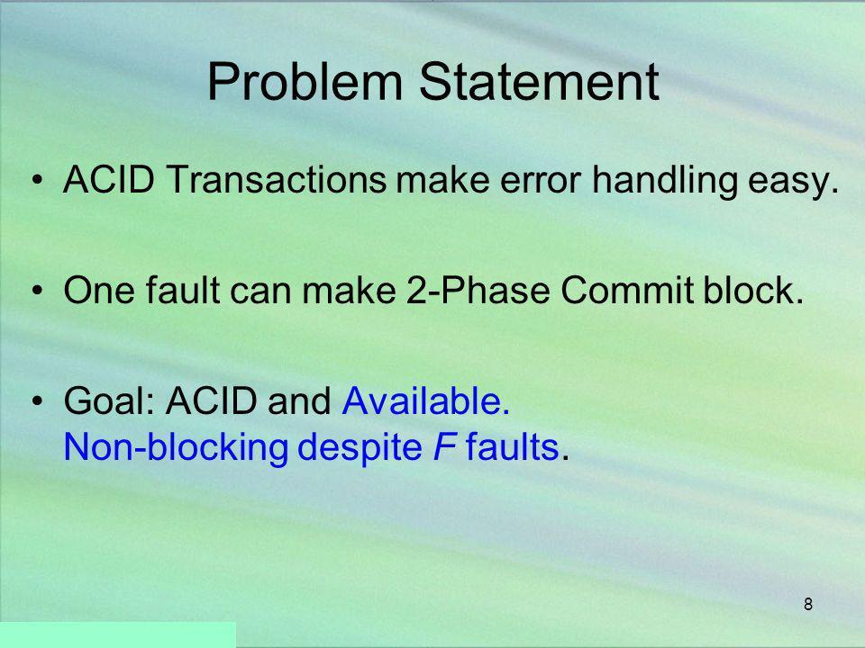 Problem Statement ACID Transactions make error handling easy.