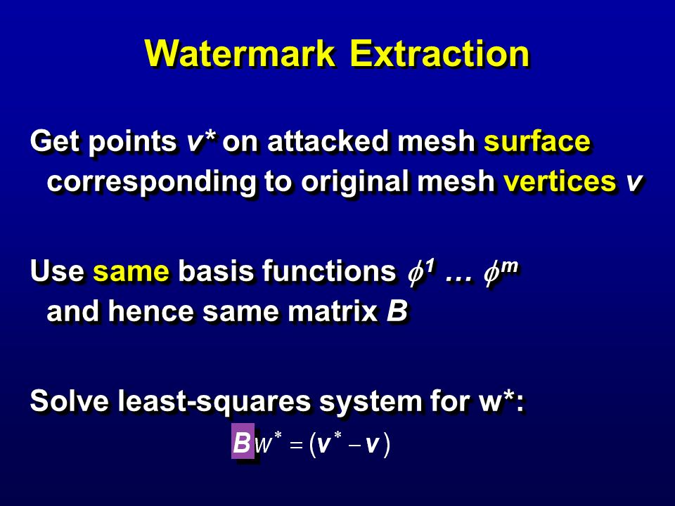 Watermark Extraction Get points v* on attacked mesh surface corresponding to original mesh vertices v.