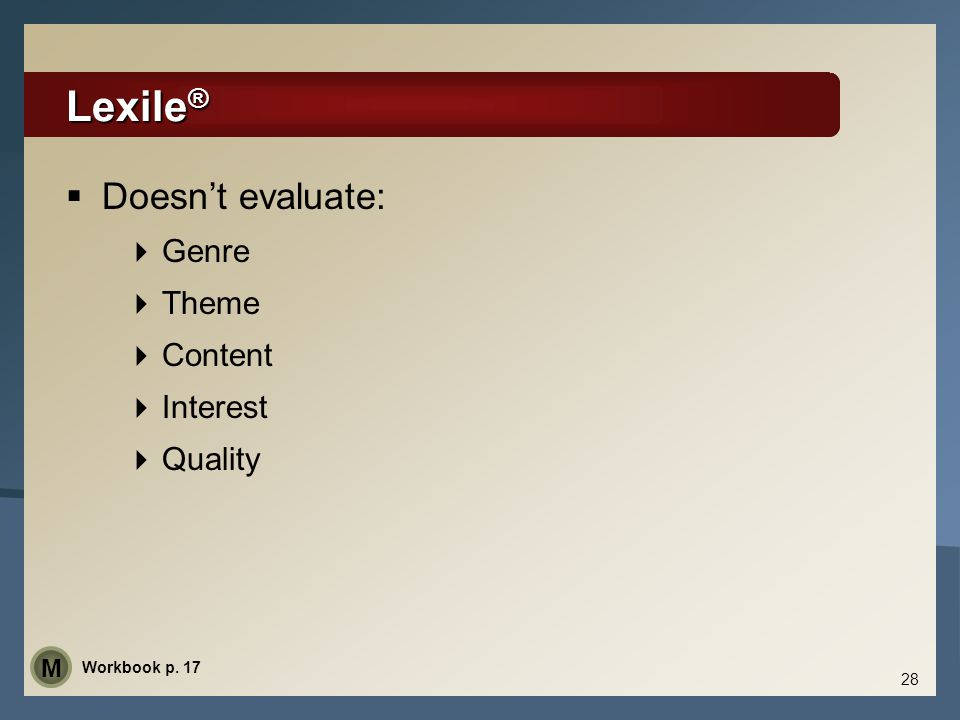 Lexile® Doesn't evaluate: Genre Theme Content Interest Quality M