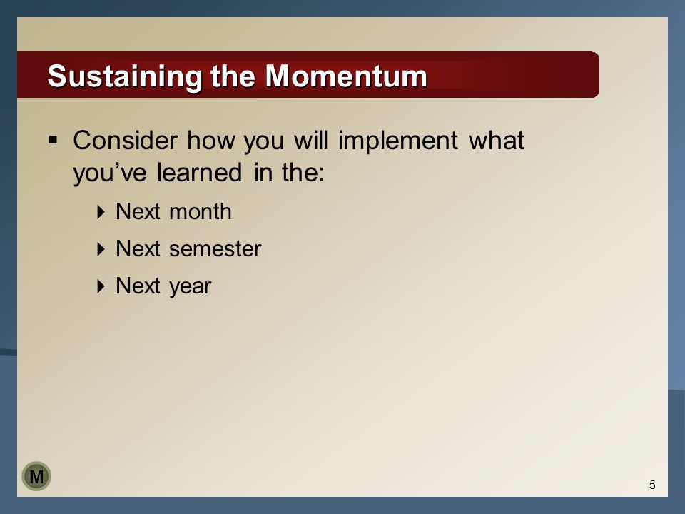 Sustaining the Momentum