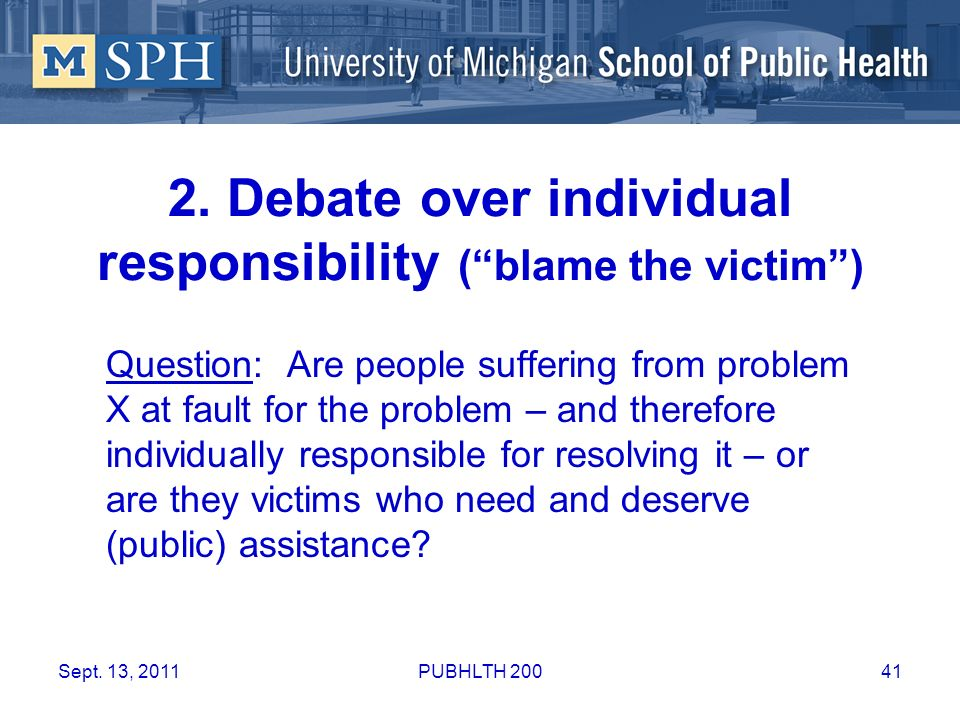 2. Debate over individual responsibility ( blame the victim )