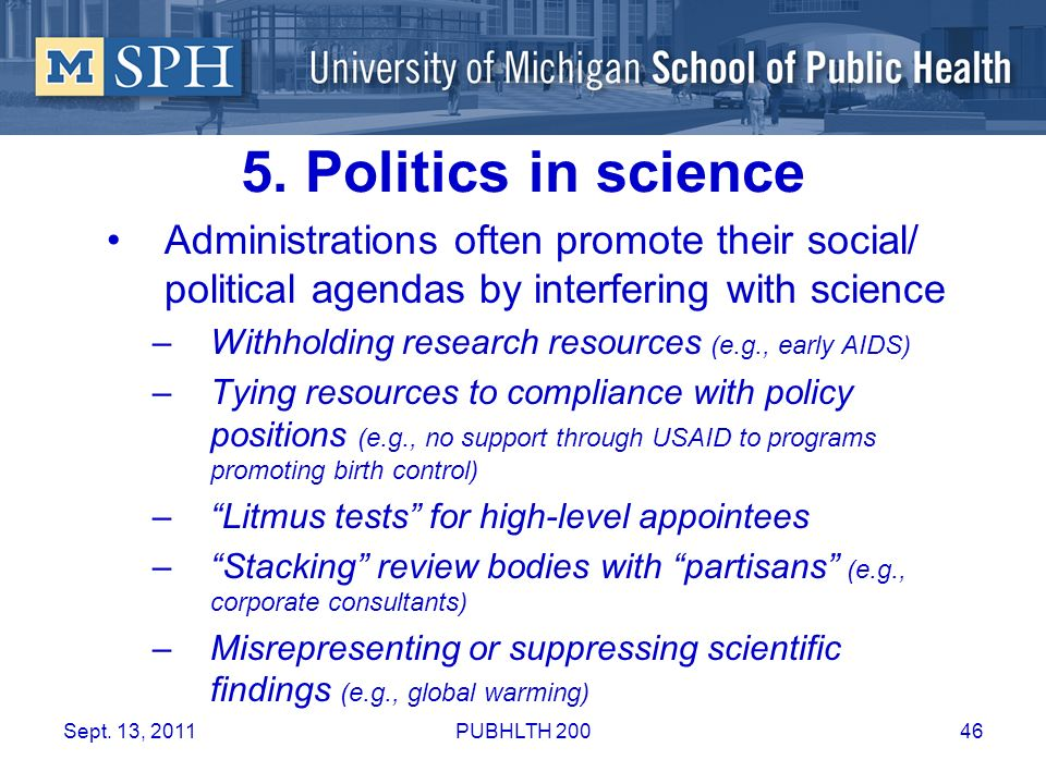 5. Politics in science Administrations often promote their social/ political agendas by interfering with science.