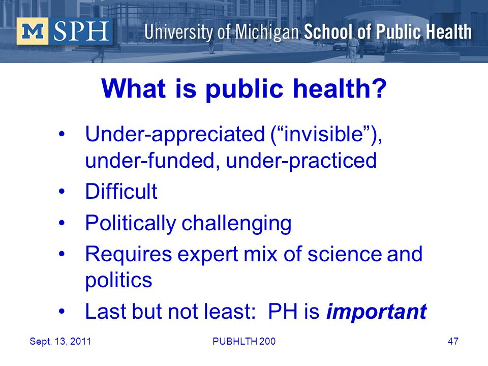 What is public health Under-appreciated ( invisible ), under-funded, under-practiced. Difficult. Politically challenging.