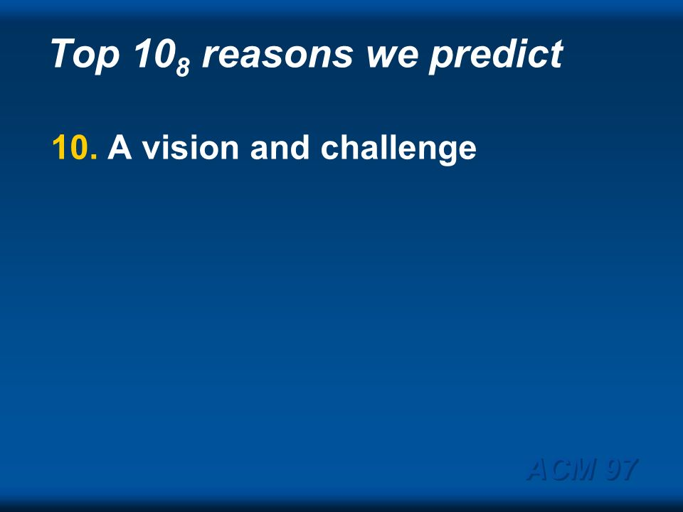 Top 108 reasons we predict 10. A vision and challenge ACM 97