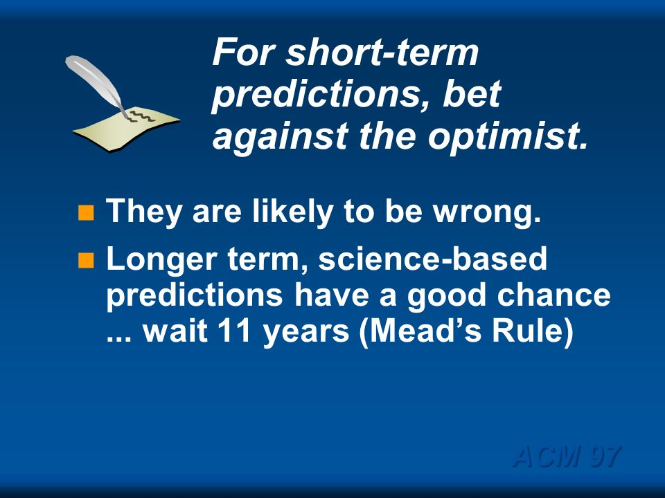 For short-term predictions, bet against the optimist.