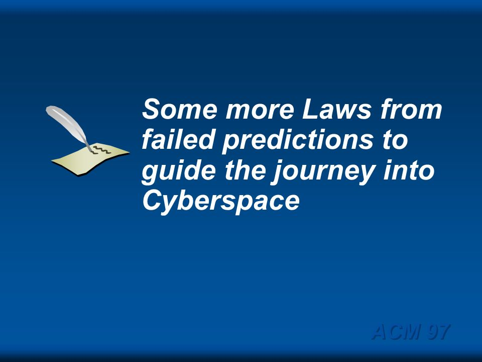 Some more Laws from failed predictions to guide the journey into Cyberspace