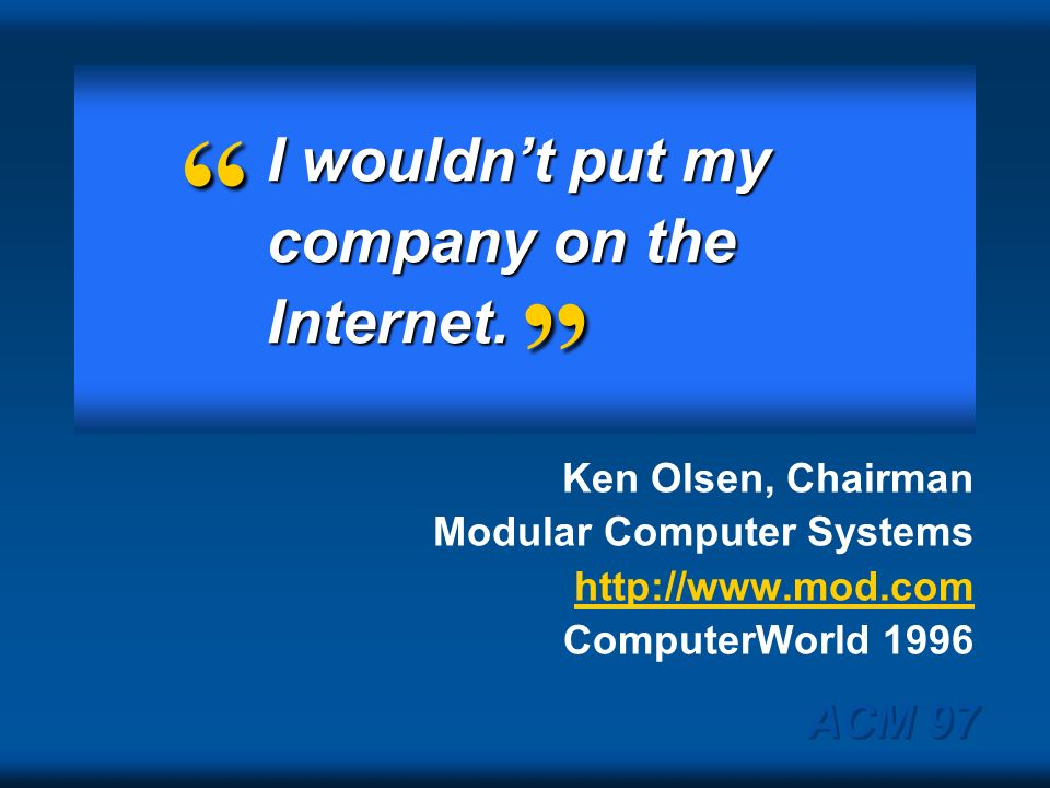 I wouldn't put my company on the Internet.