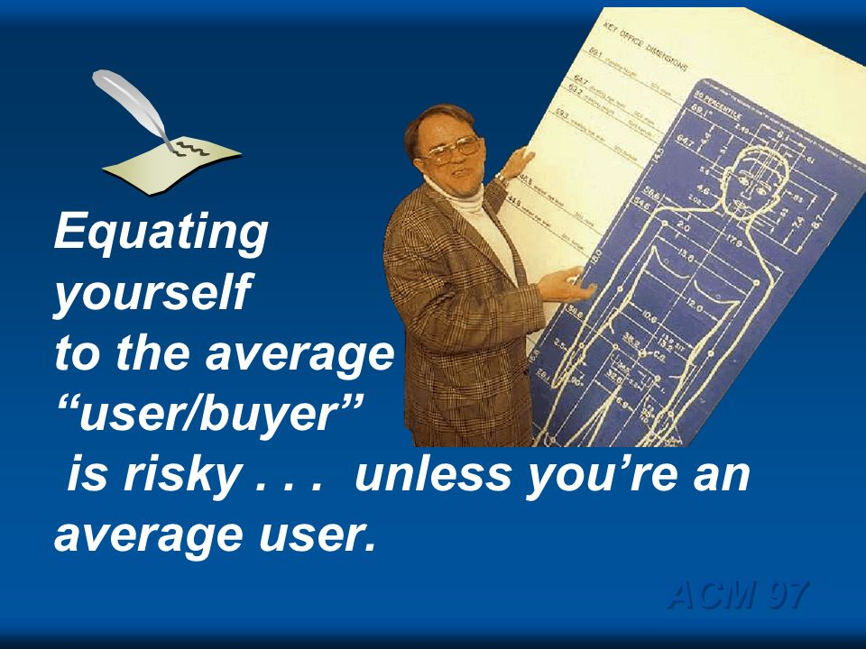 Equating yourself to the average user/buyer is risky