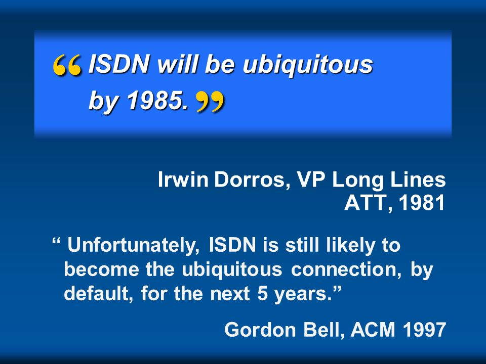 ISDN will be ubiquitous by 1985.