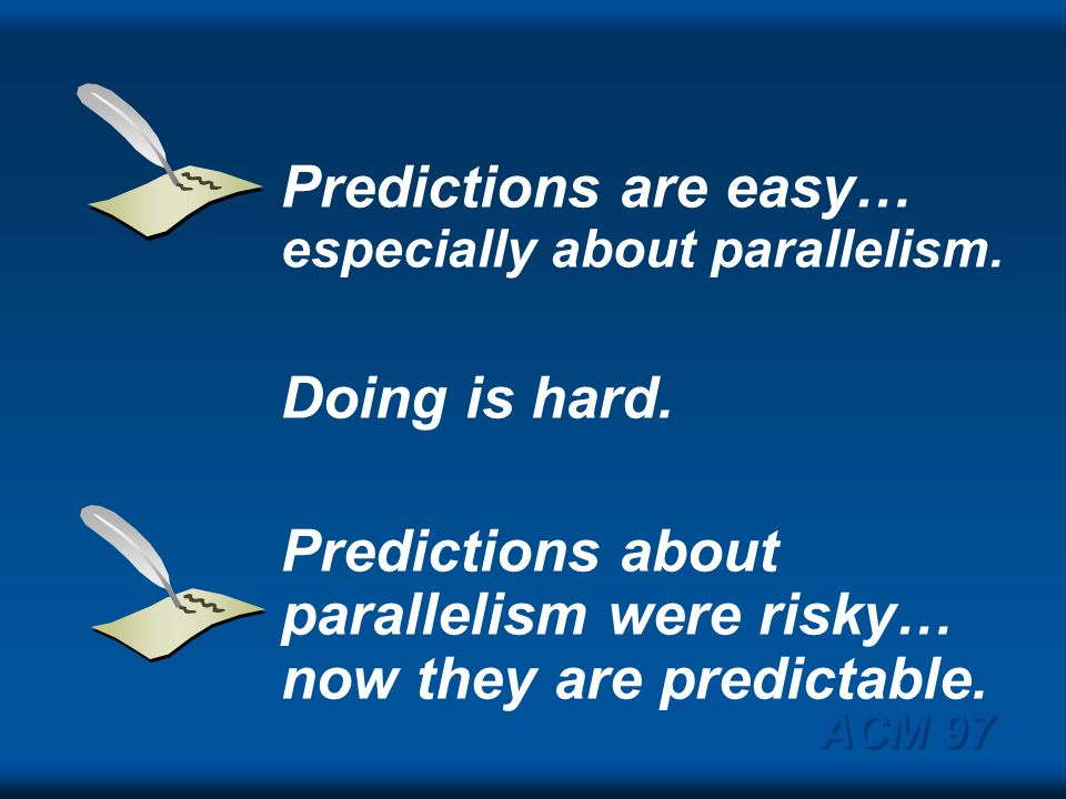 Predictions are easy… especially about parallelism. Doing is hard.