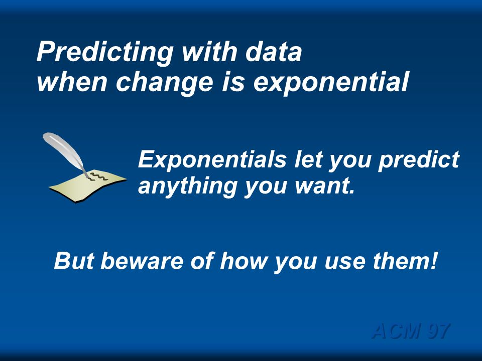 Predicting with data when change is exponential
