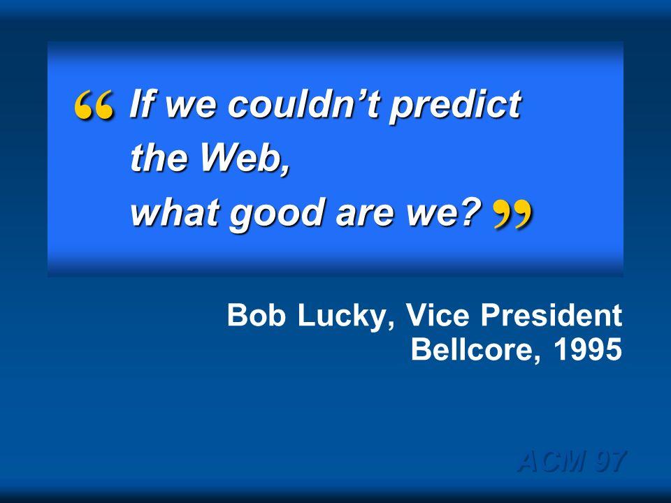 Bob Lucky, Vice President Bellcore, 1995