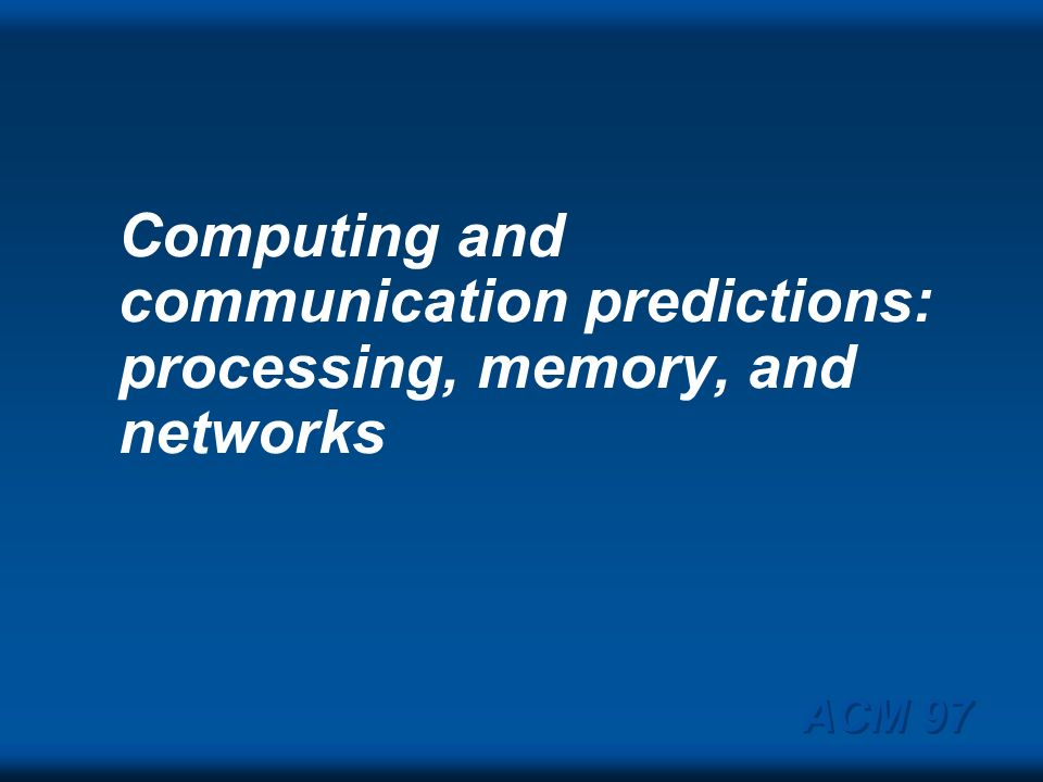 Computing and communication predictions: processing, memory, and networks