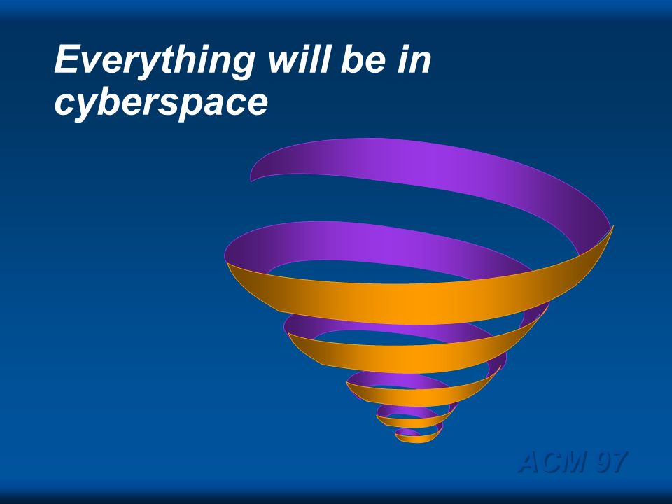 Everything will be in cyberspace