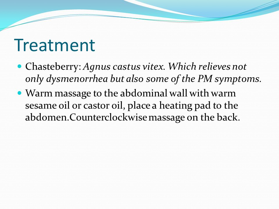 Treatment Chasteberry: Agnus castus vitex. Which relieves not only dysmenorrhea but also some of the PM symptoms.