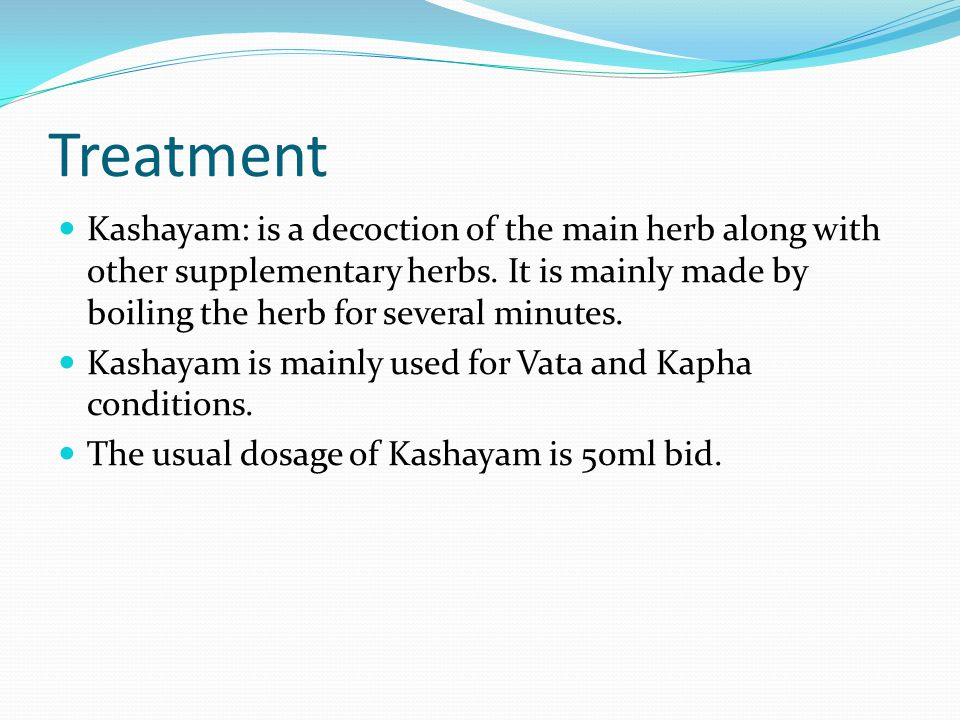 Treatment Kashayam: is a decoction of the main herb along with other supplementary herbs. It is mainly made by boiling the herb for several minutes.