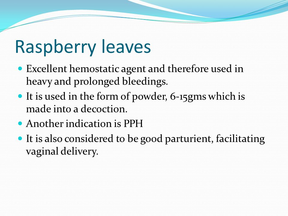Raspberry leaves Excellent hemostatic agent and therefore used in heavy and prolonged bleedings.