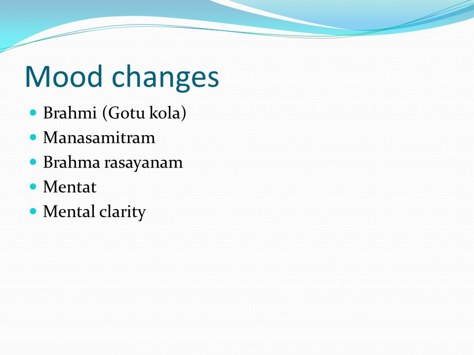 Mood changes Brahmi (Gotu kola) Manasamitram Brahma rasayanam Mentat