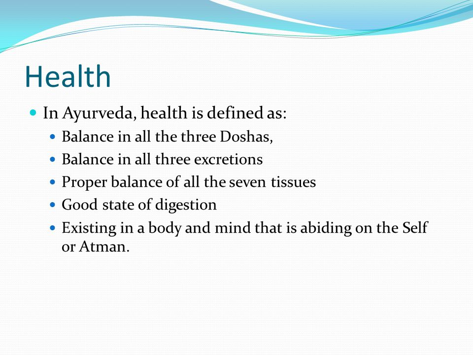 Health In Ayurveda, health is defined as: