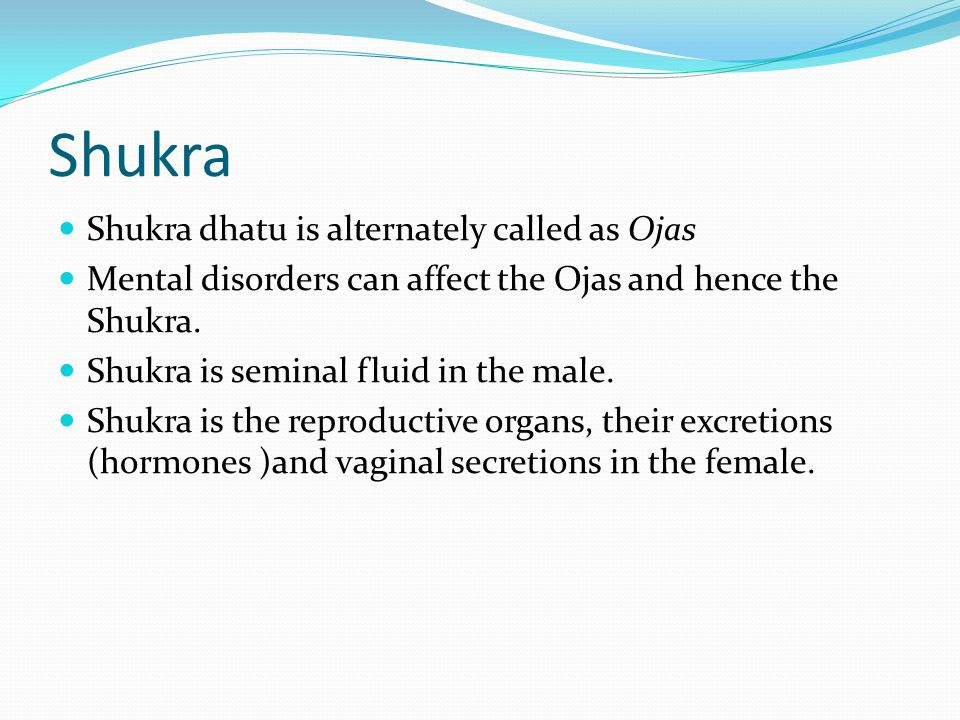 Shukra Shukra dhatu is alternately called as Ojas