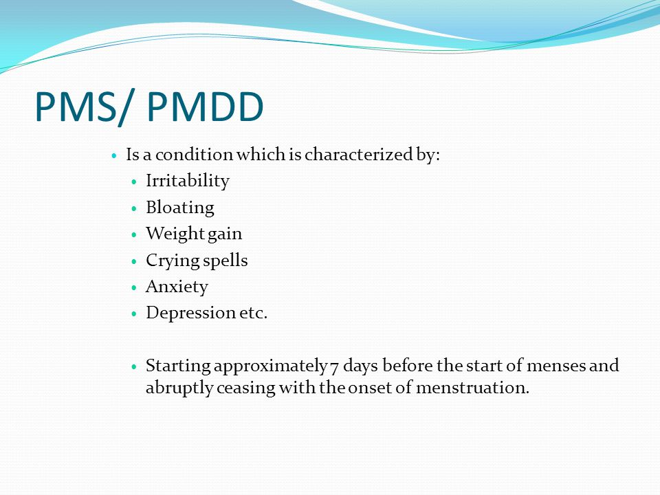 PMS/ PMDD Is a condition which is characterized by: Irritability