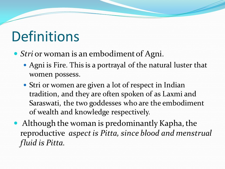 Definitions Stri or woman is an embodiment of Agni.