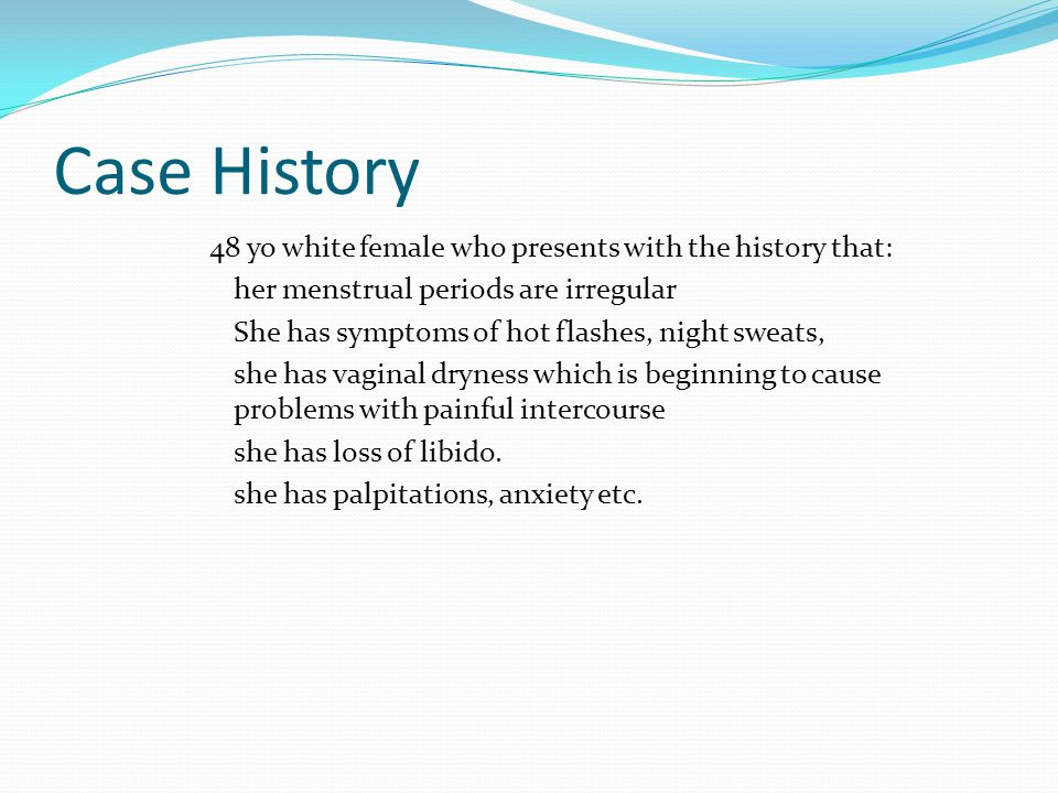 Case History 48 yo white female who presents with the history that: