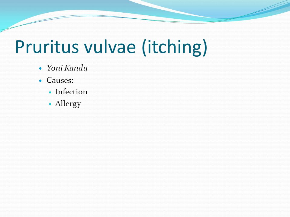 Pruritus vulvae (itching)