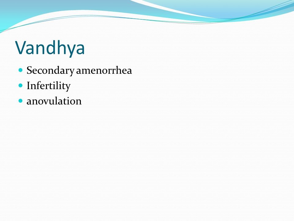 Vandhya Secondary amenorrhea Infertility anovulation