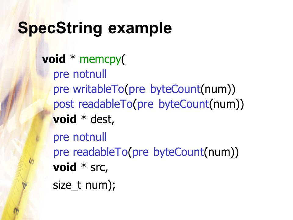 SpecString example void * memcpy( pre notnull