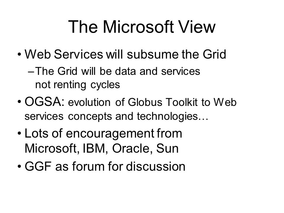 The Microsoft View Web Services will subsume the Grid