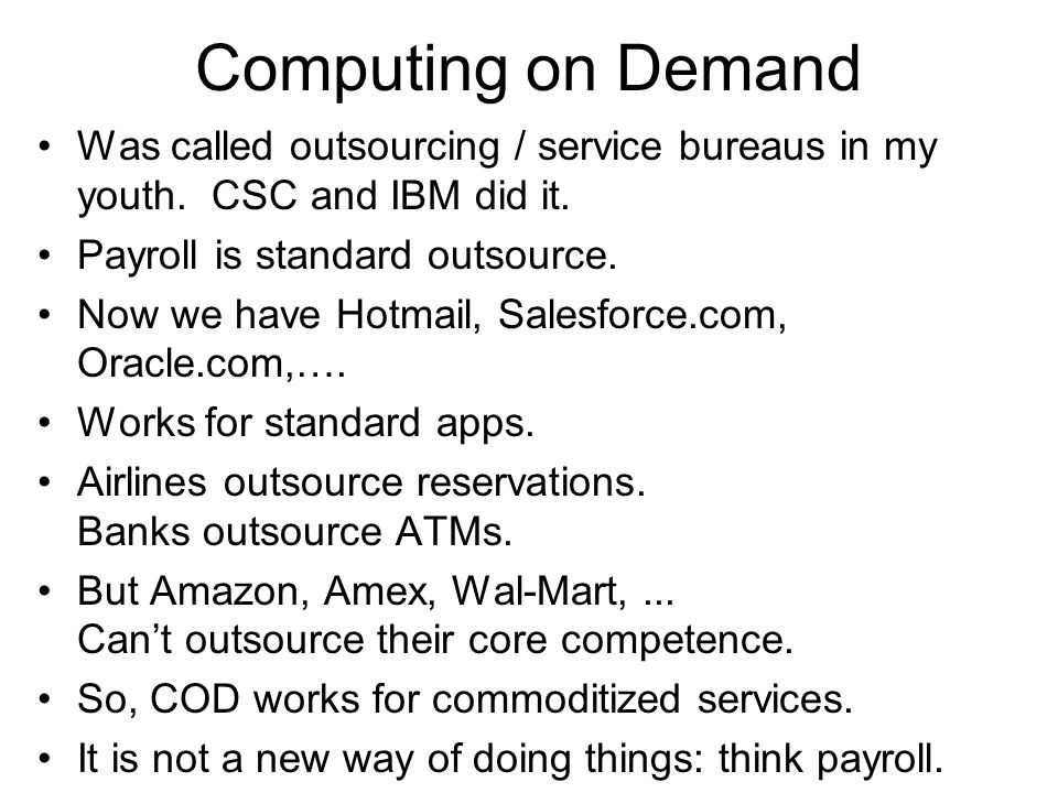 Computing on Demand Was called outsourcing / service bureaus in my youth. CSC and IBM did it. Payroll is standard outsource.
