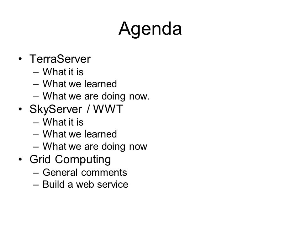 Agenda TerraServer SkyServer / WWT Grid Computing What it is