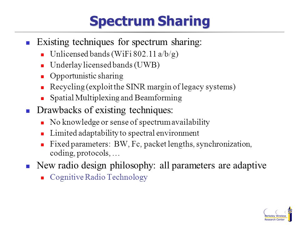 Spectrum Sharing Existing techniques for spectrum sharing: