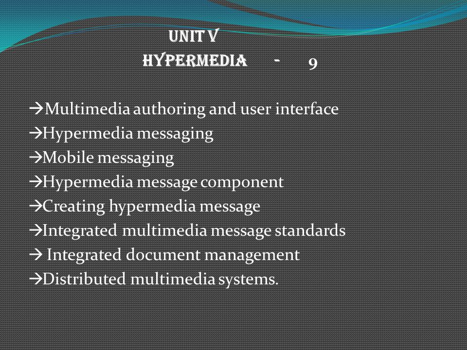 UNIT V HYPERMEDIA - 9. Multimedia authoring and user interface. Hypermedia messaging. Mobile messaging.