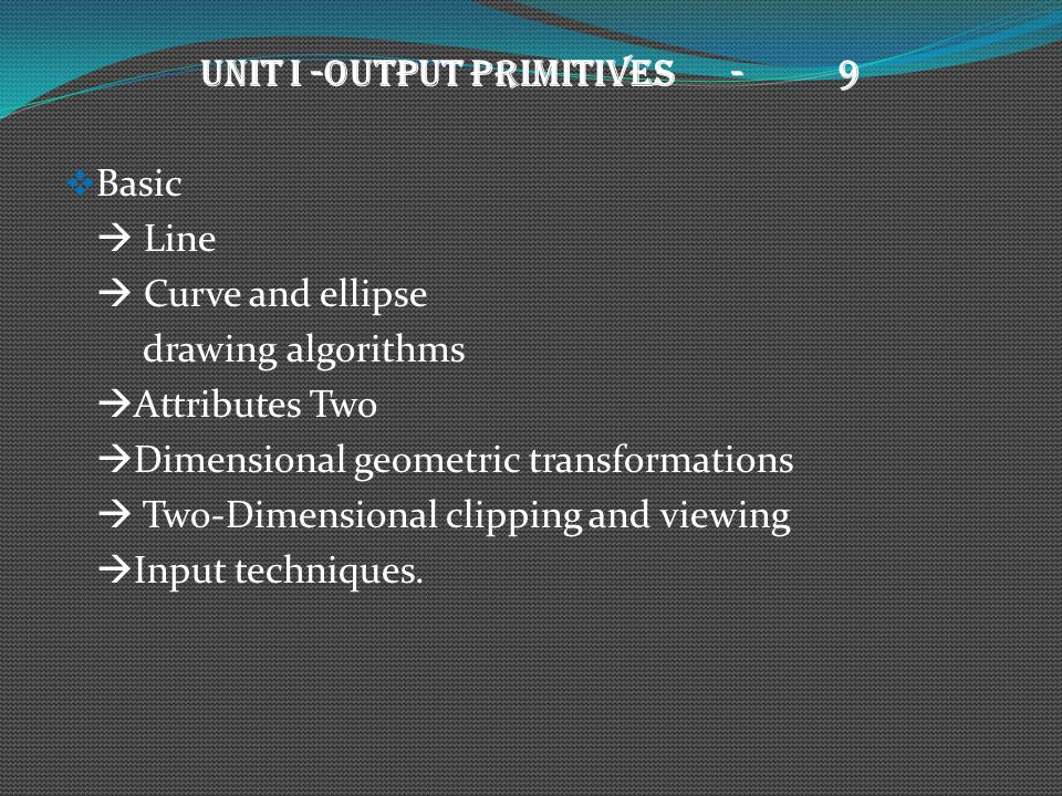 UNIT I -OUTPUT PRIMITIVES - 9