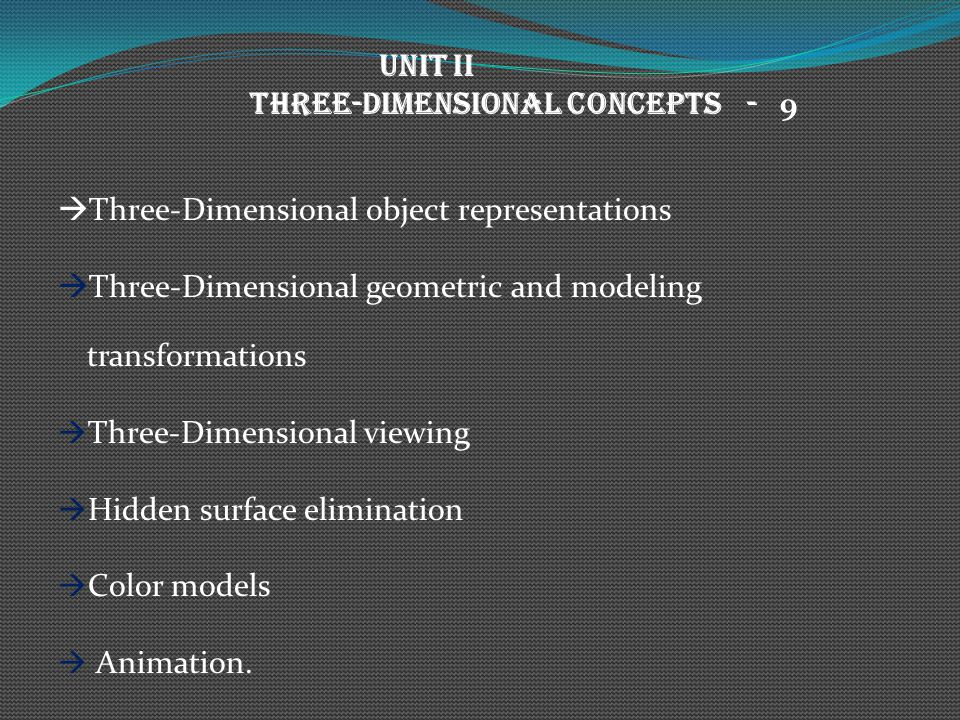 UNIT II THREE-DIMENSIONAL CONCEPTS - 9. Three-Dimensional object representations. Three-Dimensional geometric and modeling transformations.