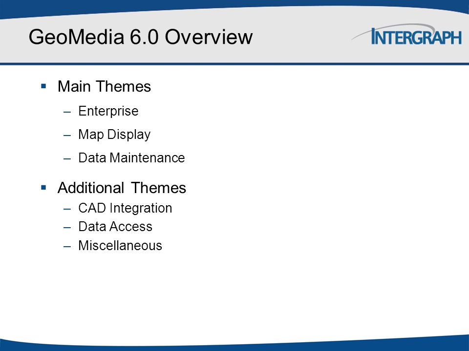 GeoMedia 6.0 Overview Main Themes Additional Themes Enterprise