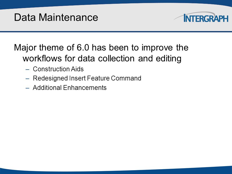 Data Maintenance Major theme of 6.0 has been to improve the workflows for data collection and editing.