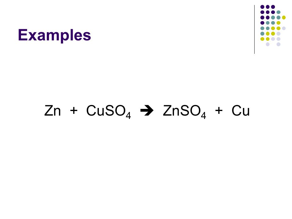 Examples Zn + CuSO4  ZnSO4 + Cu