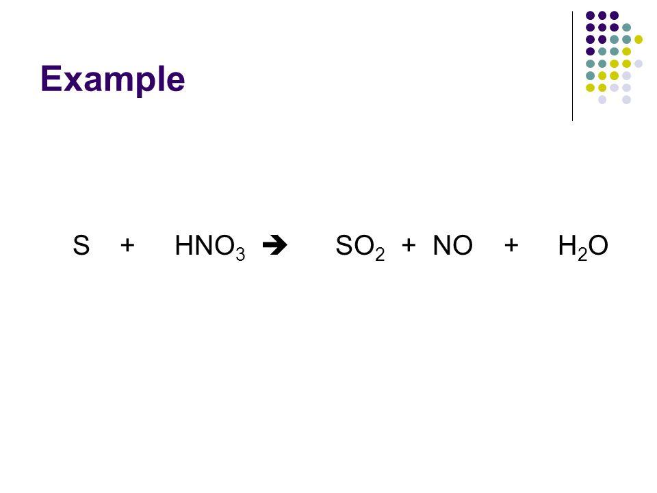 Example S + HNO3  SO2 + NO + H2O