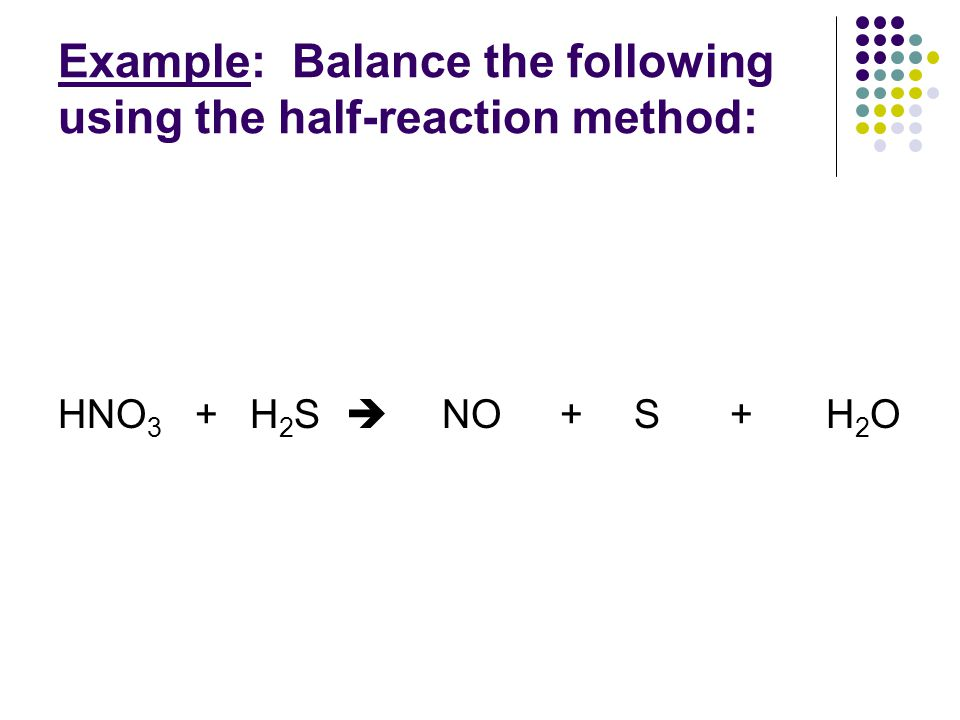 Example: Balance the following using the half-reaction method: