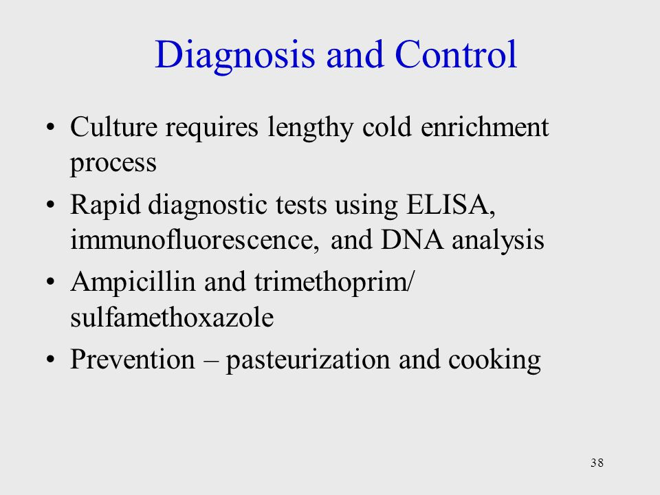 Diagnosis and Control Culture requires lengthy cold enrichment process