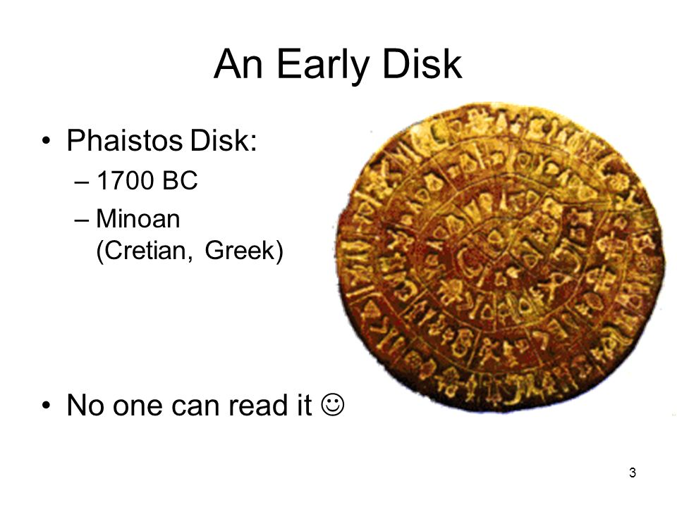 An Early Disk Phaistos Disk: No one can read it  1700 BC