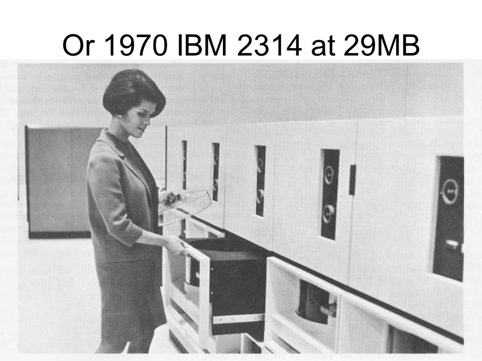 Or 1970 IBM 2314 at 29MB 970